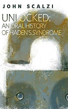 Unlocked:  An Oral History of Haden's Syndrome