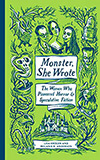 Monster, She Wrote:  The Women Who Pioneered Horror & Speculative Fiction