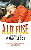 A Lit Fuse:  The Provocative Life of Harlan Ellison