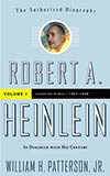 Robert A. Heinlein: In Dialogue with His Century: Volume 1 (1907-1948)