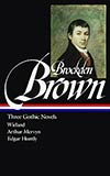 Charles Brockden Brown:  Three Gothic Novels:  Wieland / Arthur Huntly Mervyn / Edgar