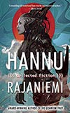 Hannu Rajaniemi: Collected Fiction