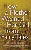 How a Mother Weaned Her Girl from Fairy Tales and Other Stories