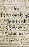 The Bookmaking Habits of Select Species