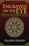 Engraved on the Eye:  Short Fantasy & Science Fiction