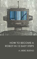 How to Become a Robot in 12 Easy Steps