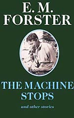 The Machine Stops: And Other Stories
